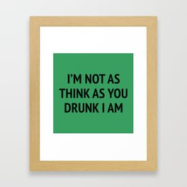 I'm Not As Think As You Drunk I Am Framed Art Print