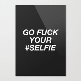 Go Fuck Your #Selfie Canvas Print