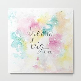 Dream Big Girl! Metal Print