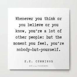 7  | E.E. Cummings Quotes | 200110 Metal Print