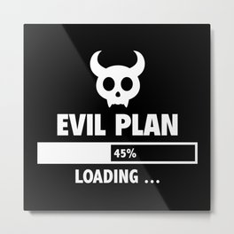 Evil Plan Loading Metal Print