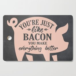 You're Just Like Bacon You Make Everything Better Cutting Board