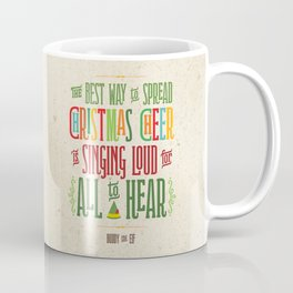 Buddy the Elf! The Best Way to Spread Christmas Cheer is Singing Loud for All to Hear Coffee Mug