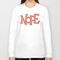 nope Long Sleeve T-shirts featuring NOPE. by Josh LaFayette