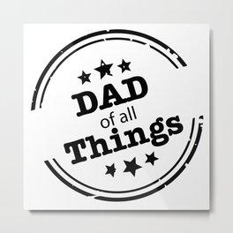 DAD Of A ll Things Metal Print