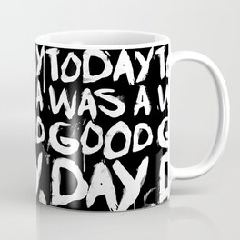 Today was a good day Coffee Mug
