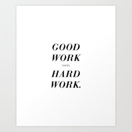 Good Work Takes Hard Work - white Art Print