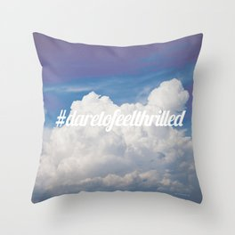 Dare to feel thrilled Throw Pillow