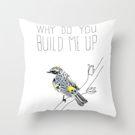 Why Do You Build Me Up, Butterbutt? (Yellow-rumped Warbler) Throw Pillow