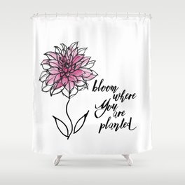 Bloom Where You are Planted Shower Curtain