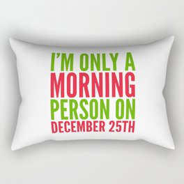 I'm Only a Morning Person on December 25th (Green & Red) Rectangular Pillow