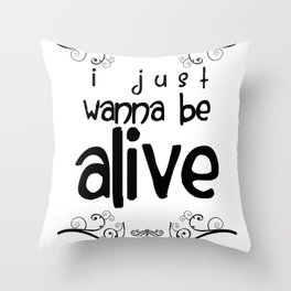 I Just Wanna Be Alive Throw Pillow