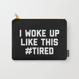 Woke Up Tired Funny Quote Carry-All Pouch