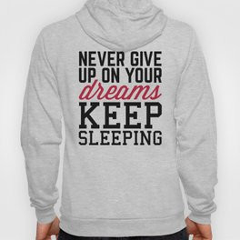 Never Give Up Dreams Funny Quote Hoody