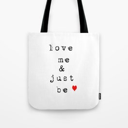 Love Me and Just Be  Tote Bag