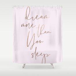 Minimal 'Dream more than you sleep' #inspireme Shower Curtain