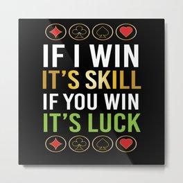 If I Win Its Skill Poker Metal Print