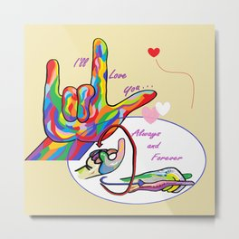 ASL I'll Love You Always and Forever Metal Print