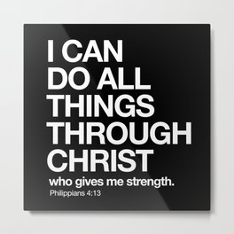 Philippians 4:13 - I can do all things through Christ who gives me strength. Metal Print