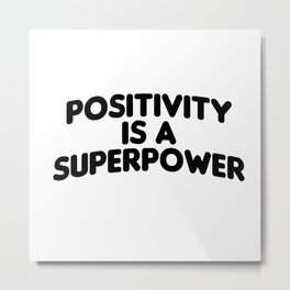 Quote motivational Positivity is a superpower Metal Print