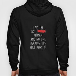 I Am The Best Airman  And No One Reading This Will Deny It. Hoody