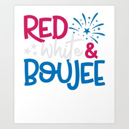 4th Of July Shirt   Red White & Boujee T-Shirt   Fourth Of July   USA Shirt   4th of July Tee Art Print