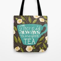 Tote Bags featuring There Is Always Time For Tea by Stephanie Fizer Coleman