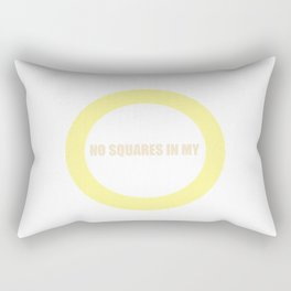 No Squares in My Circle Rectangular Pillow