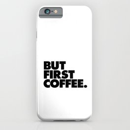 But First Coffee black-white typographic poster design modern home decor canvas wall art iPhone Case