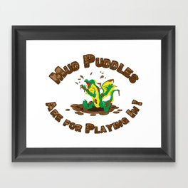 Mud Puddle Are for Playing In! Framed Art Print