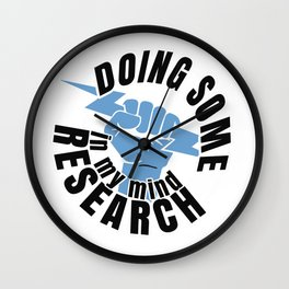 DOING SOME RESEARCH Wall Clock