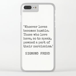 """""""Whoever loves becomes humble. Sigmund Freud Clear iPhone Case"""