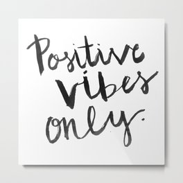Positive Vibes Only Metal Print