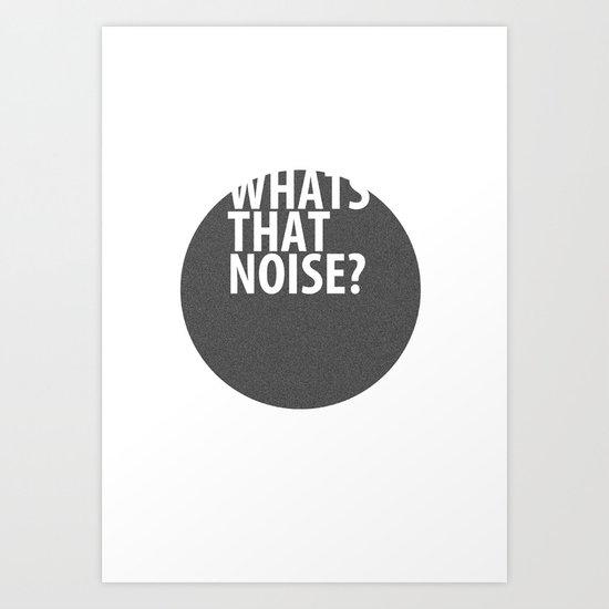 whats that noise? Art Print