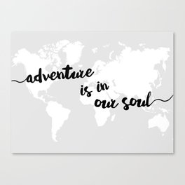 Adventure is in our Soul Canvas Print