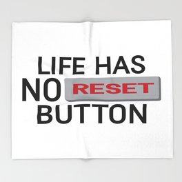 Life Has No Reset Button Throw Blanket