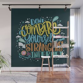 DON'T COMPARE YOURSELF TO STRANGERS ON THE INTERNET Wall Mural