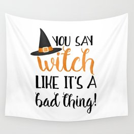 You Say Witch Like It's A Bad Thing! Wall Tapestry