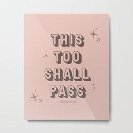 This Too Shall Pass - Positive Vibes Metal Print