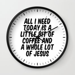 A LITTLE BIT OF COFFEE & A WHOLE LOT OF JESUS Wall Clock