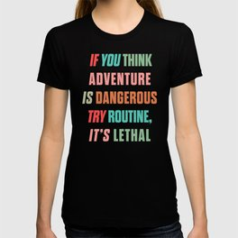 Paulo Coelho quote, if you think adventure is dangerous, try routine, it's lethal, wanderlust quotes T-shirt