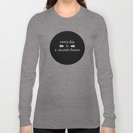 every day is a second chance Long Sleeve T-shirt