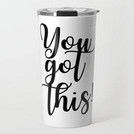 You Got This Quotes Travel Mug