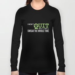 I wont quit but I will swear the whole time meme t-shirts Long Sleeve T-shirt