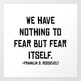 Fear Itself, Franklin D. Roosevelt, Quote Art Print