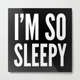 I'M SO SLEEPY (Black & White) Metal Print