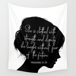 She Is Clothed with Strength and Dignity. She Laughs Without Fear of the Future. -Proverbs 31:25 Wall Tapestry