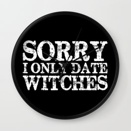 Sorry, I only date witches! (Inverted) Wall Clock