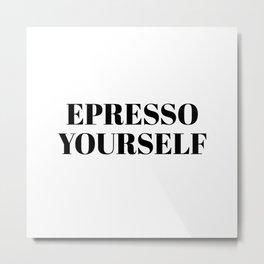 espresso yourself Metal Print