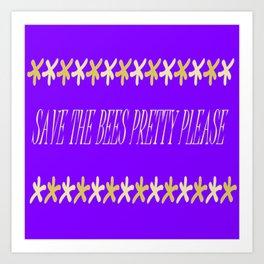 Save The Bees Pretty PLease Art Print
